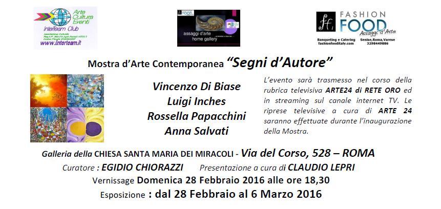 ... DI BIASE, LUIGI INCHES, ROSSELLA PAPACCHINI, ANNA SALVATI Vernissage 28  Febbraio Ore 18,30   Opere In Esposizione Dal 28 Febbraio 2016 Al 6 Marzo  2016